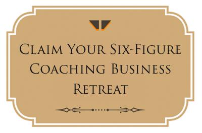 Claim Your Six-Figure Coaching Retreat