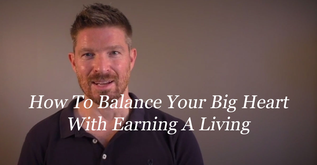 How To Balance Your Big Heart With Earning A Living
