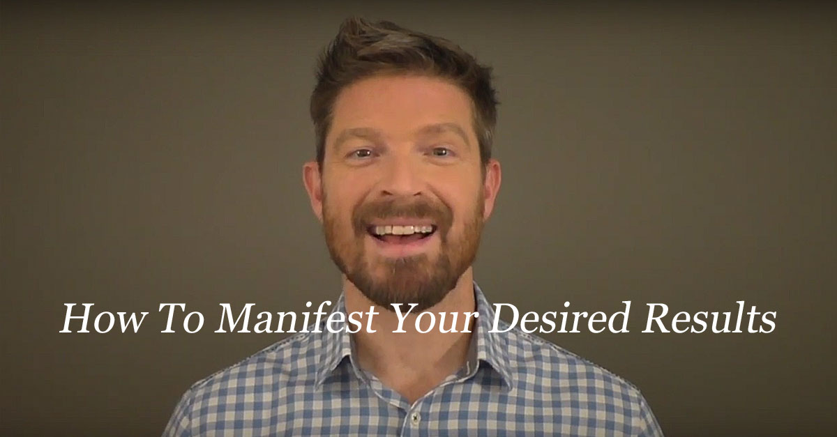 How To Manifest Your Desired Results