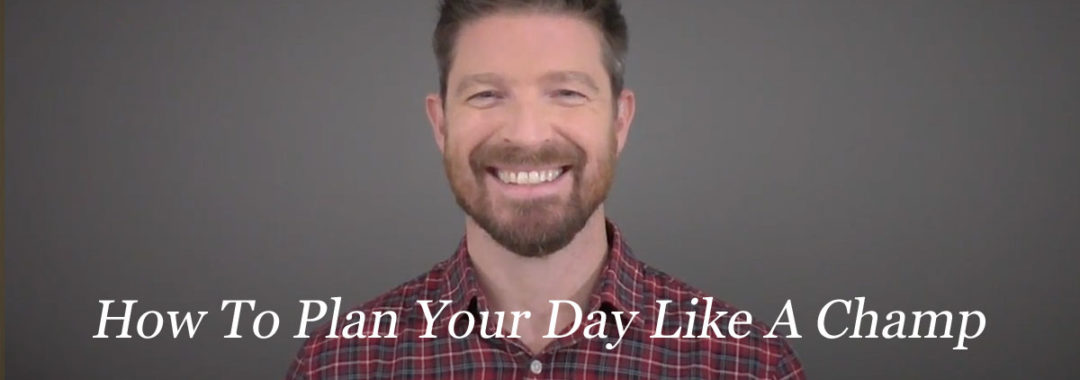 How to plan your day like a champ