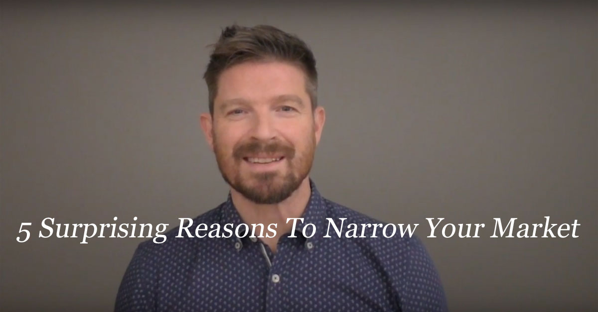 5 surprising reasons to narrow your market