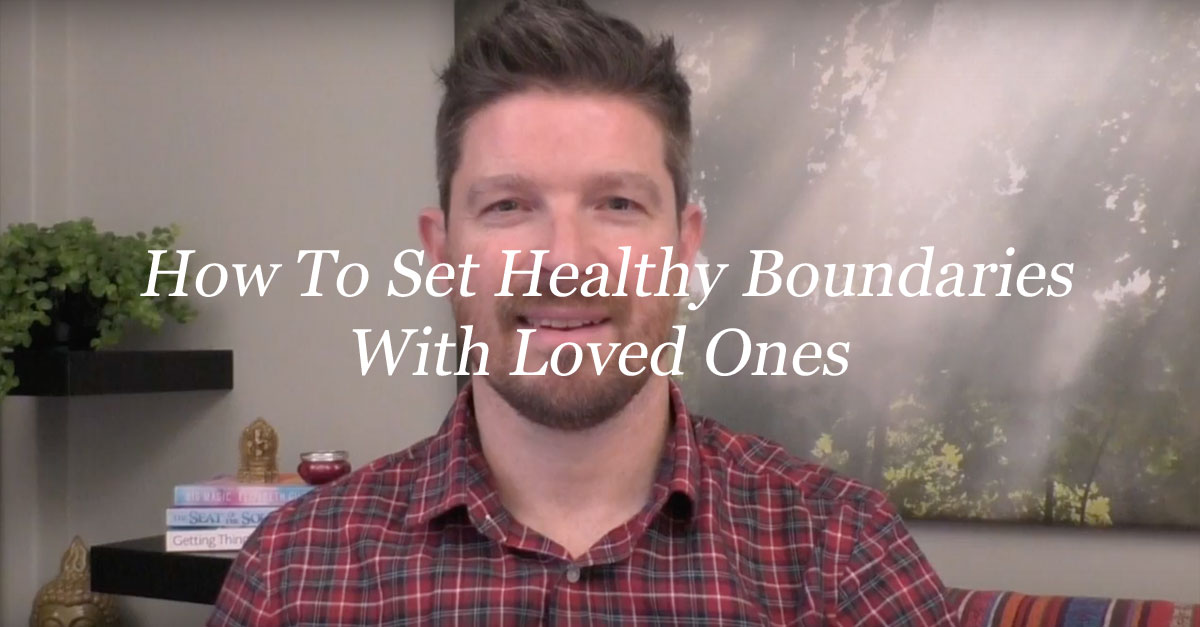 How To Set Healthy Boundaries With Loved Ones