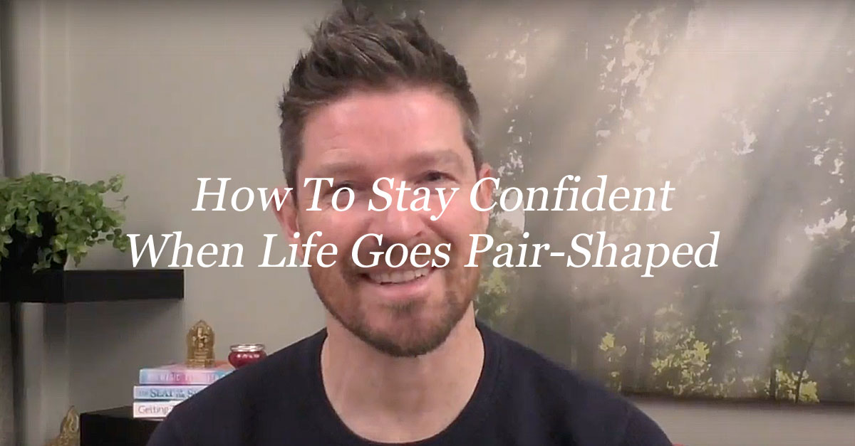 How To Stay Confident When Life Goes Pair-Shaped
