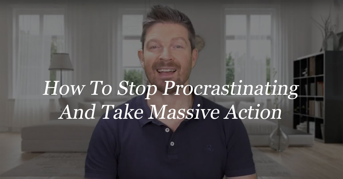 How To Stop Procrastinating And Take Massive Action Forward