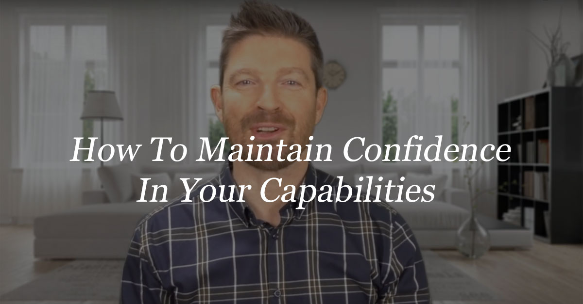 How To Maintain Confidence In Your Capabilities