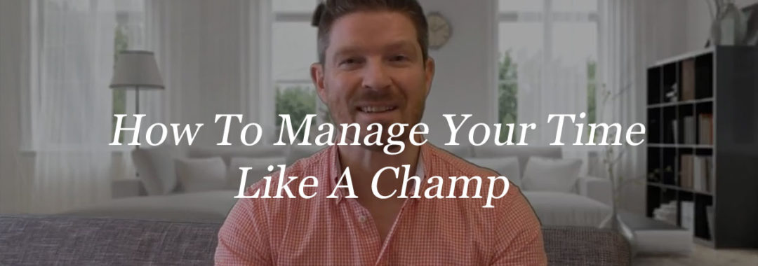 How To Manage Your Time Like A Champ