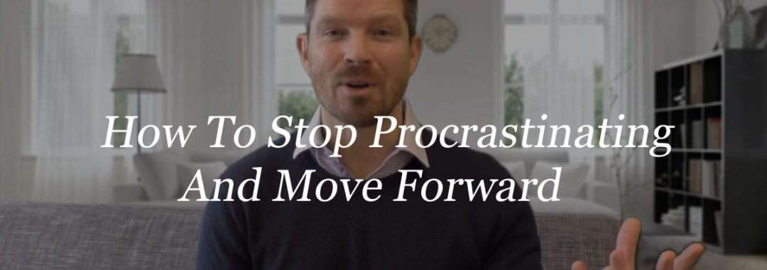 How to stop procrastinating and move forward