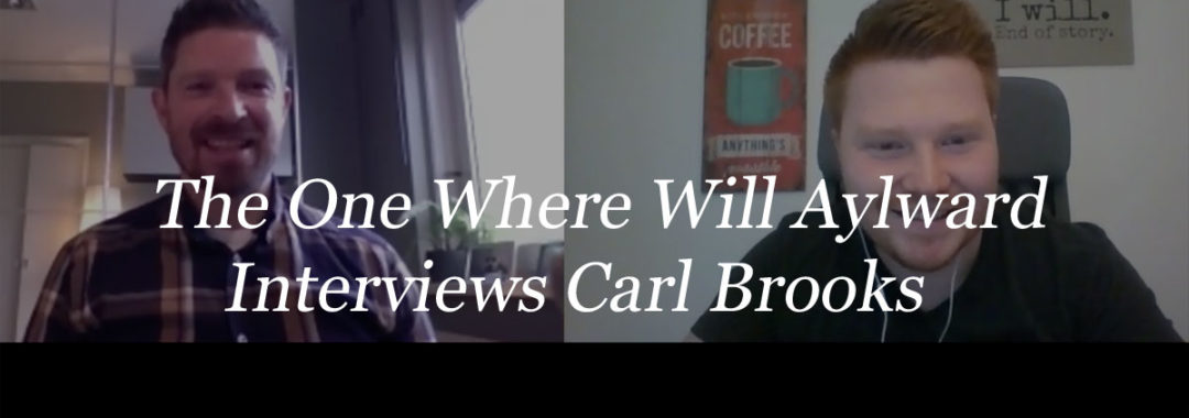 The one where Will Aylward Interviews Carl Brooks