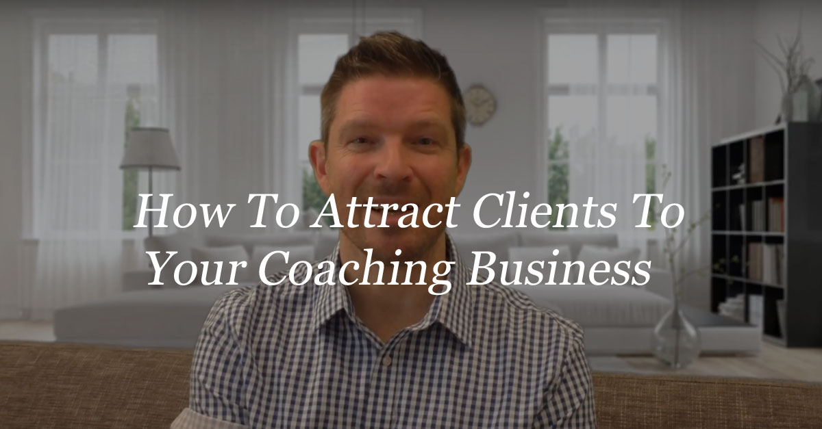 How To Attract Clients To Your Coaching Business