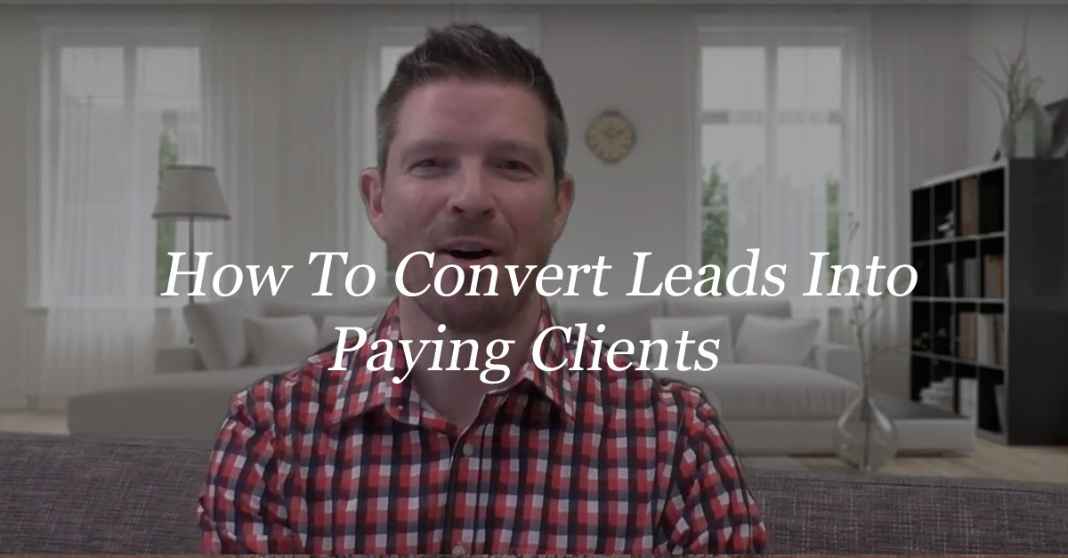 How To Convert Leads Into Paying Clients