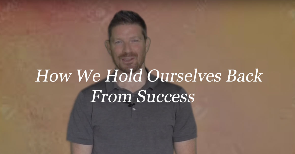 How We Hold Ourselves Back From Success