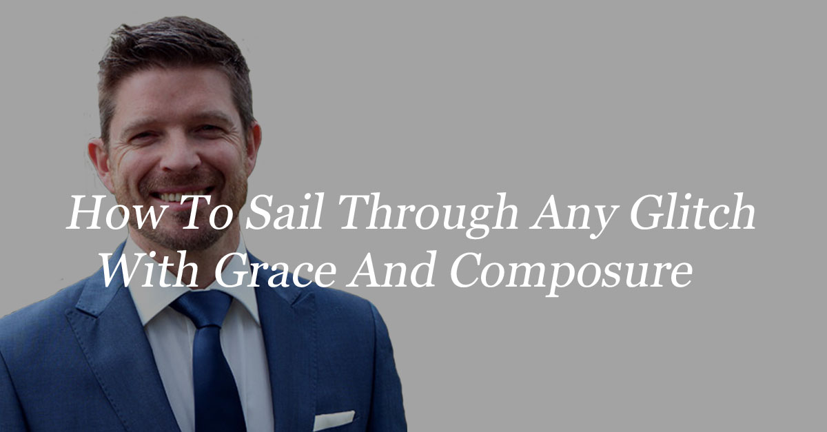 How To Sail Through Any Glitch With Grace And Composure