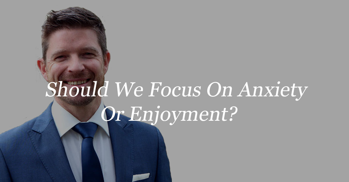 Should We Focus On Anxiety Or Enjoyment?