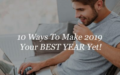 10 Ways To Make 2019 Your BEST YEAR Yet!