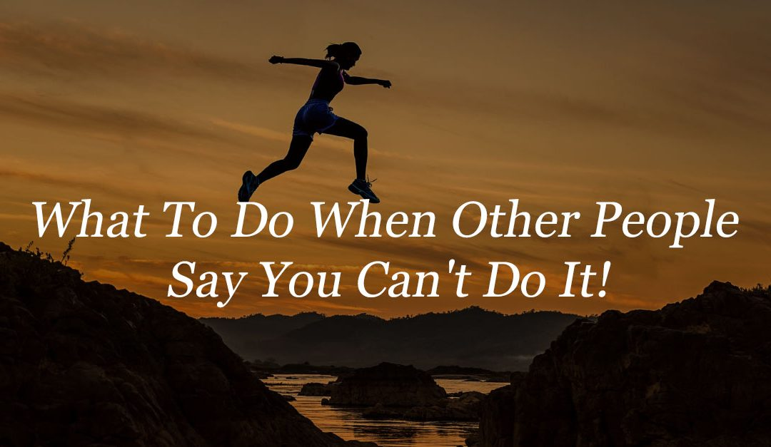 What to do when other people say you can't do it! blog post by Carl Brooks