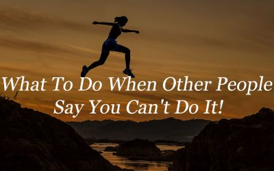 What To Do When Other People Say You Can't Do It!