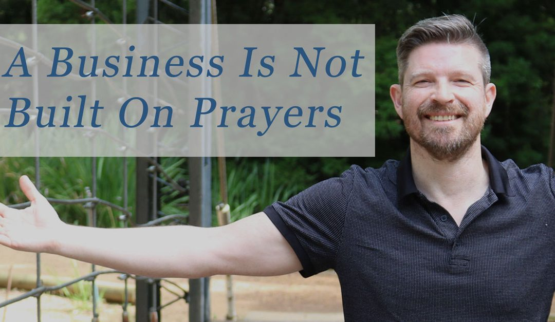 A Business Isn't Built On Prayers – First strategy